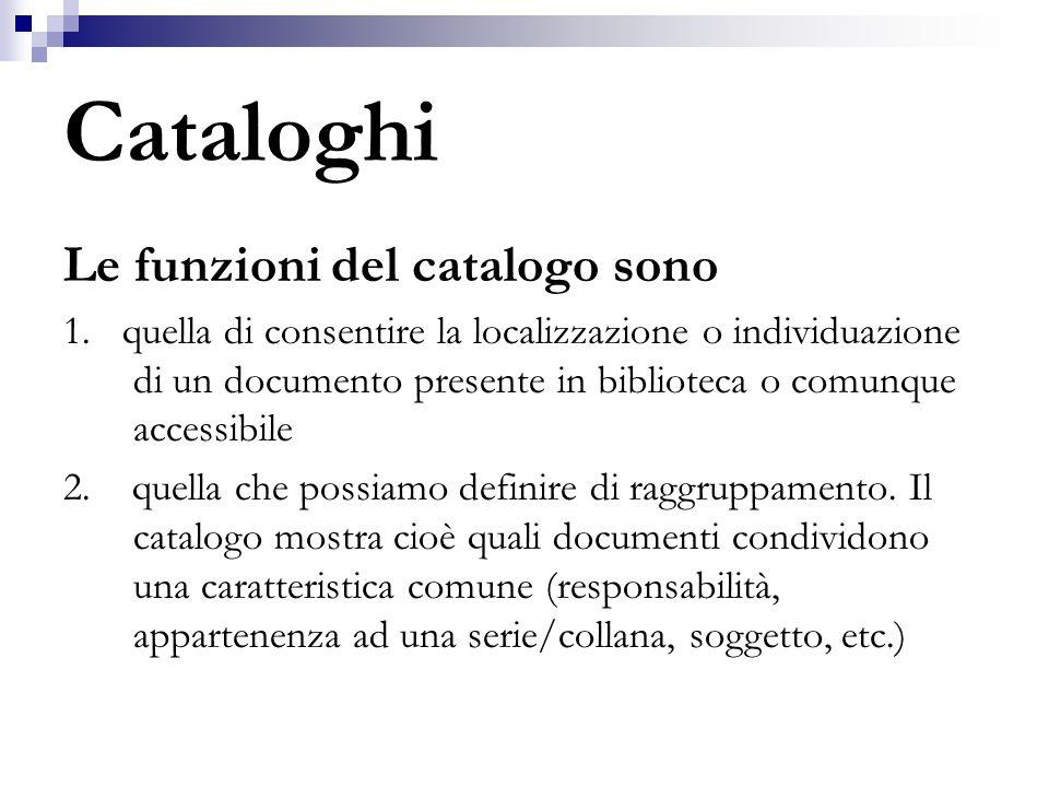 Cataloghi Le funzioni del catalogo sono 1. quella di consentire la localizzazione o individuazione di un documento presente in biblioteca o comunque a