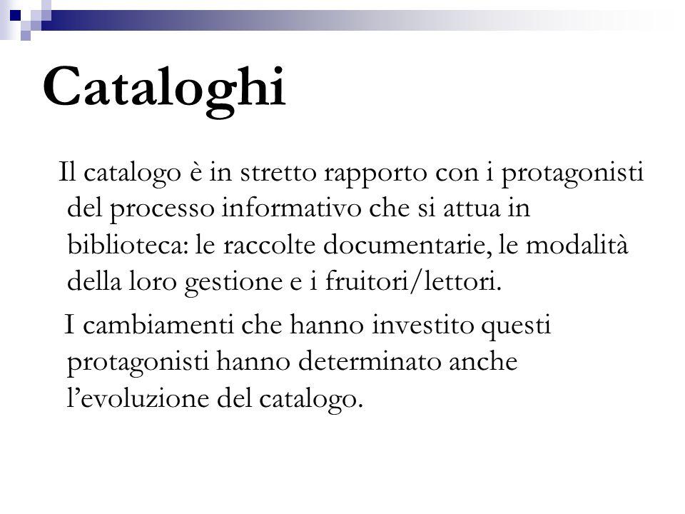 Cataloghi Il catalogo è in stretto rapporto con i protagonisti del processo informativo che si attua in biblioteca: le raccolte documentarie, le modal