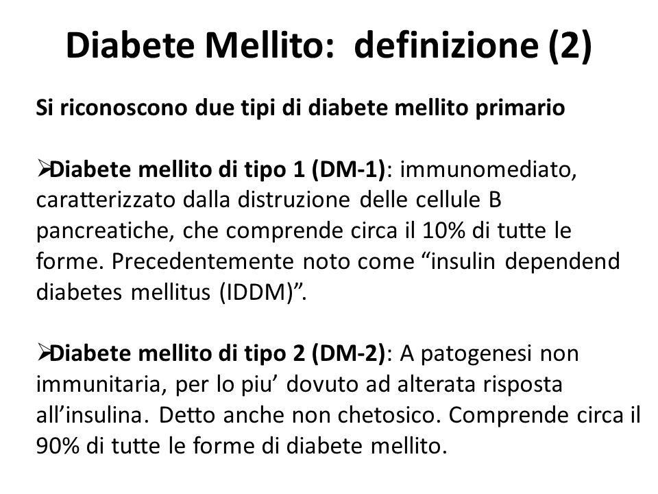 Diabete Mellito: differenze di presentazione e caratteristiche del tipo 1 e 2 CARATTERISTICHEDM 1DM 2 PrevalenzaCirca 1:3000Circa 1:750 Età inizialeTipicamente minore di 30 anniTipicamente maggiore di 40 anni SintomatologiaAcutaA sviluppo insidioso ObesitàNon si presenta alcuna associazioneCostituisce fattore di rischiofattore di rischio Presenza di autoanticorpi anti-insulaeSINO Associazione HLASI (HLA-DR3, DR4, DQ8, DQ2)NO Associazione con disordini autoimmunitariSINO Presenza di altri autoanticorpiQualche voltaNO Livelli plasmatici di insulina endogenaInadequati od assenti Varia a seconda dell insulina (resistenza - difetto di secrezione), può essere elevata In terapia efficacia dei farmaci ipoglicemizzanti orali L iperglicemia non diminuisceInizialmente si hanno effetti sull iperglicemia Basi genetiche (studi su gemelli)elevato (50% dei casi)quasi totale (90% dei casi)