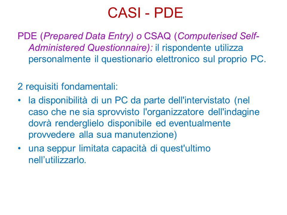 PDE (Prepared Data Entry) o CSAQ (Computerised Self- Administered Questionnaire): il rispondente utilizza personalmente il questionario elettronico sul proprio PC.