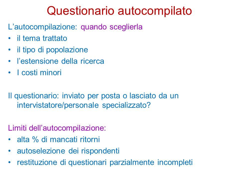 Questionario autocompilato Come si struttura un questionario per lautocompilazione Gradevole linguaggio preciso domande aperte o chiuse.