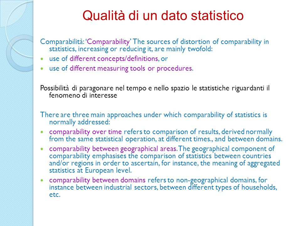Comparabilità: Comparability The sources of distortion of comparability in statistics, increasing or reducing it, are mainly twofold: use of different