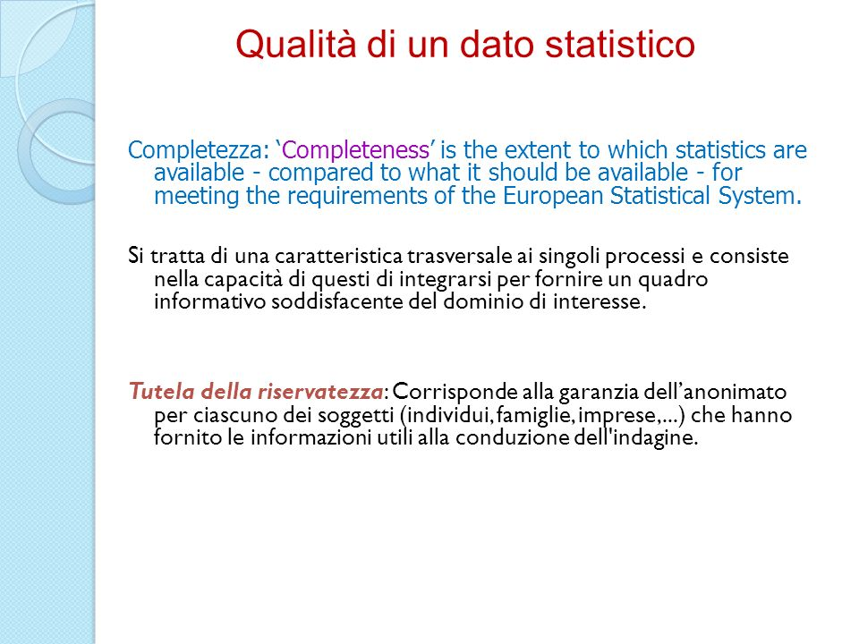 Completezza: Completeness is the extent to which statistics are available - compared to what it should be available - for meeting the requirements of