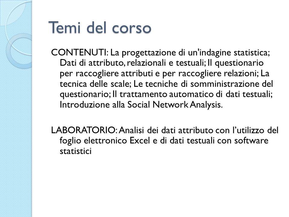 Temi del corso CONTENUTI: La progettazione di un'indagine statistica; Dati di attributo, relazionali e testuali; Il questionario per raccogliere attri