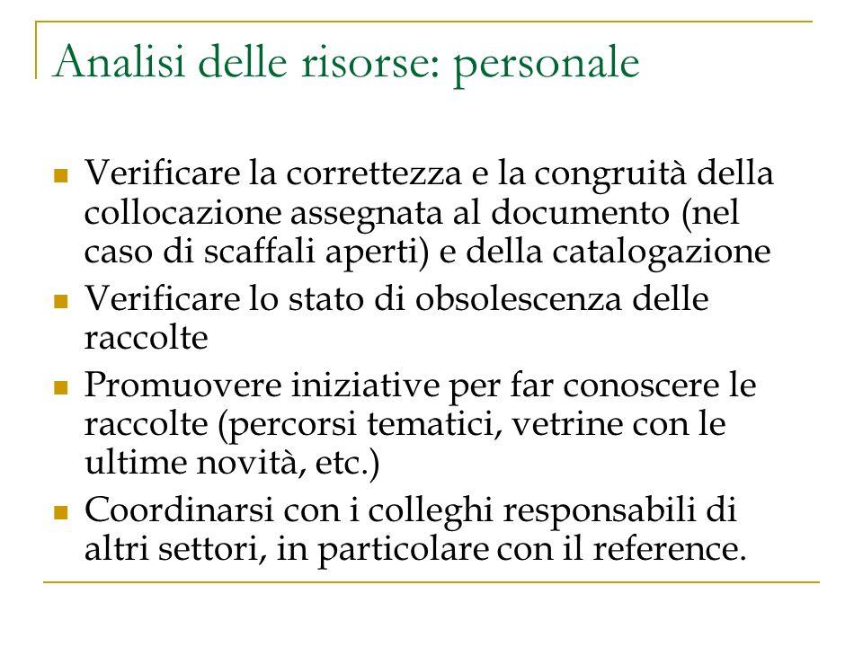 Analisi delle risorse: personale Verificare la correttezza e la congruità della collocazione assegnata al documento (nel caso di scaffali aperti) e de