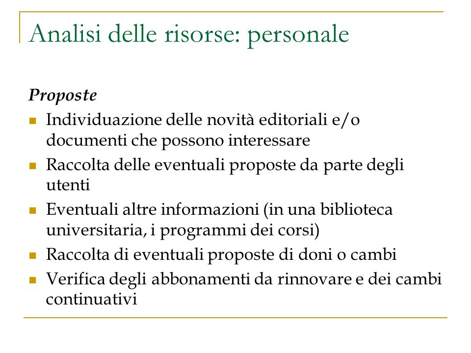 Analisi delle risorse: personale Proposte Individuazione delle novità editoriali e/o documenti che possono interessare Raccolta delle eventuali propos