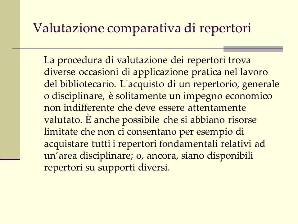 Valutazione comparativa di repertori La procedura di valutazione dei repertori trova diverse occasioni di applicazione pratica nel lavoro del bibliotecario.
