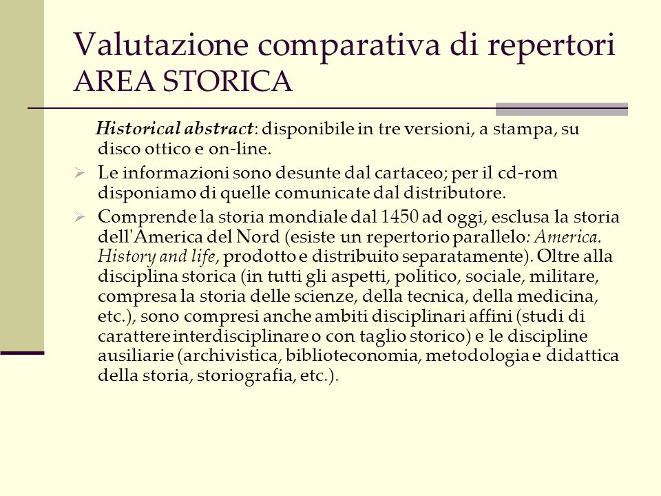 Valutazione comparativa di repertori AREA STORICA Historical abstract: disponibile in tre versioni, a stampa, su disco ottico e on-line.