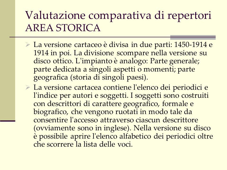 Valutazione comparativa di repertori AREA STORICA La versione cartaceo è divisa in due parti: 1450-1914 e 1914 in poi.