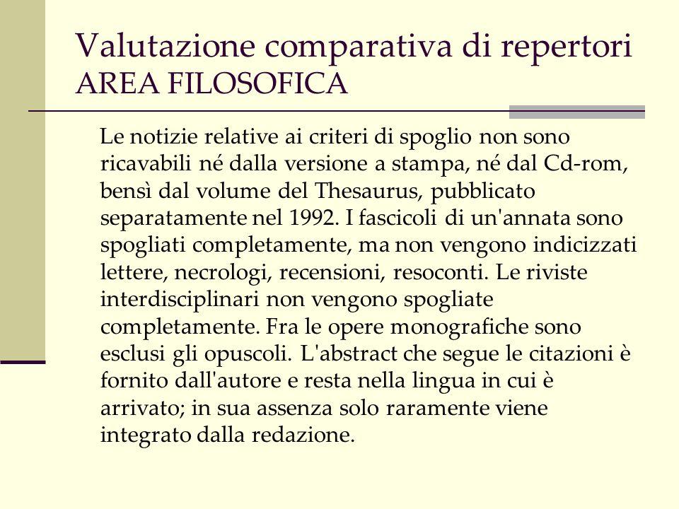 Valutazione comparativa di repertori AREA FILOSOFICA Le notizie relative ai criteri di spoglio non sono ricavabili né dalla versione a stampa, né dal Cd-rom, bensì dal volume del Thesaurus, pubblicato separatamente nel 1992.