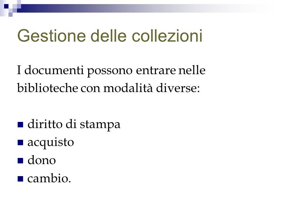 Gestione delle collezioni I documenti possono entrare nelle biblioteche con modalità diverse: diritto di stampa acquisto dono cambio.