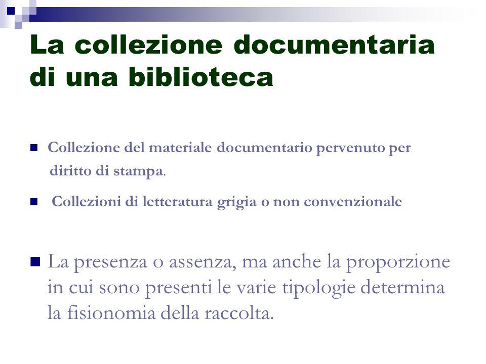 La collezione documentaria di una biblioteca Collezione del materiale documentario pervenuto per diritto di stampa. Collezioni di letteratura grigia o