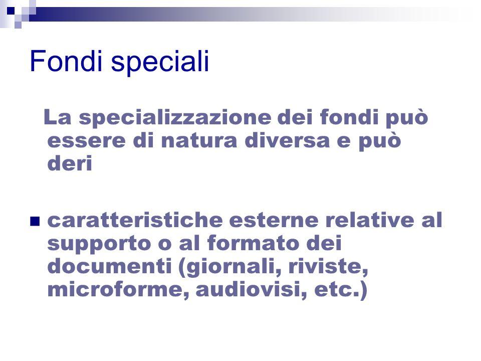 Fondi speciali La specializzazione dei fondi può essere di natura diversa e può deri caratteristiche esterne relative al supporto o al formato dei doc