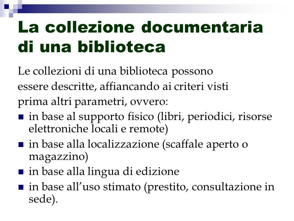 La collezione documentaria di una biblioteca Le collezioni di una biblioteca possono essere descritte, affiancando ai criteri visti prima altri parame