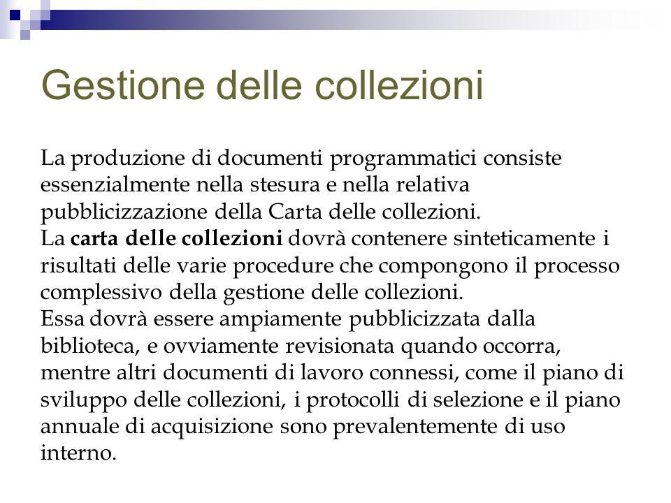 Gestione delle collezioni La produzione di documenti programmatici consiste essenzialmente nella stesura e nella relativa pubblicizzazione della Carta