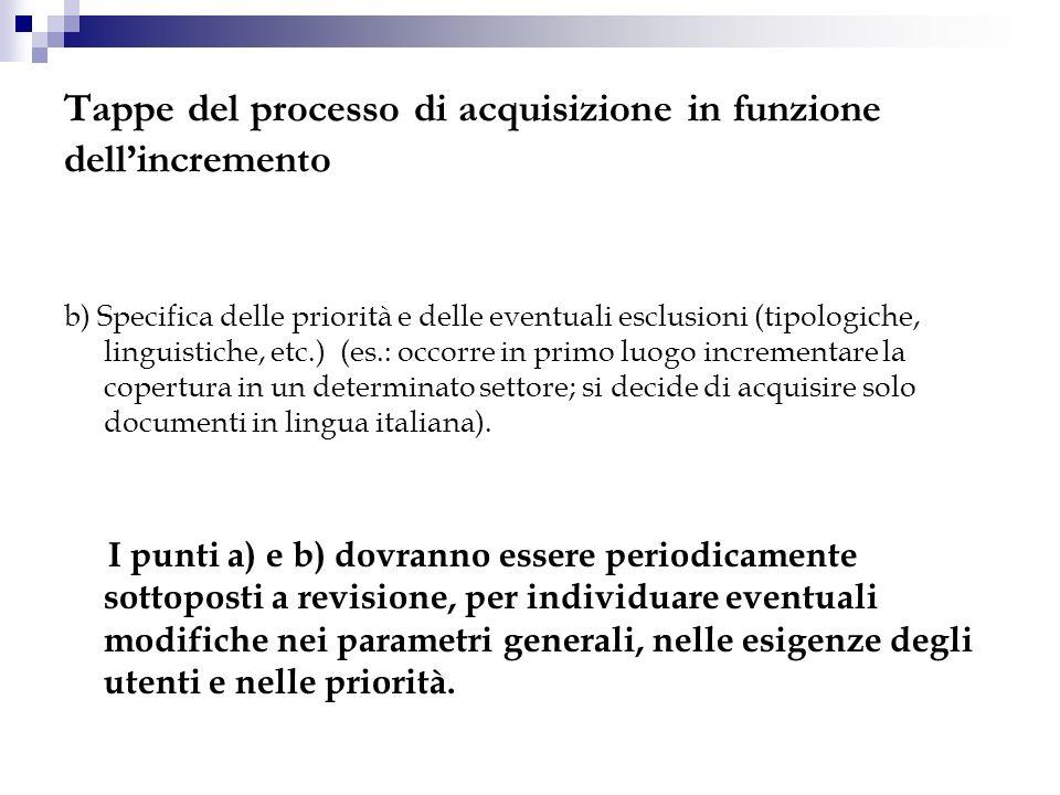 Tappe del processo di acquisizione in funzione dellincremento b) Specifica delle priorità e delle eventuali esclusioni (tipologiche, linguistiche, etc