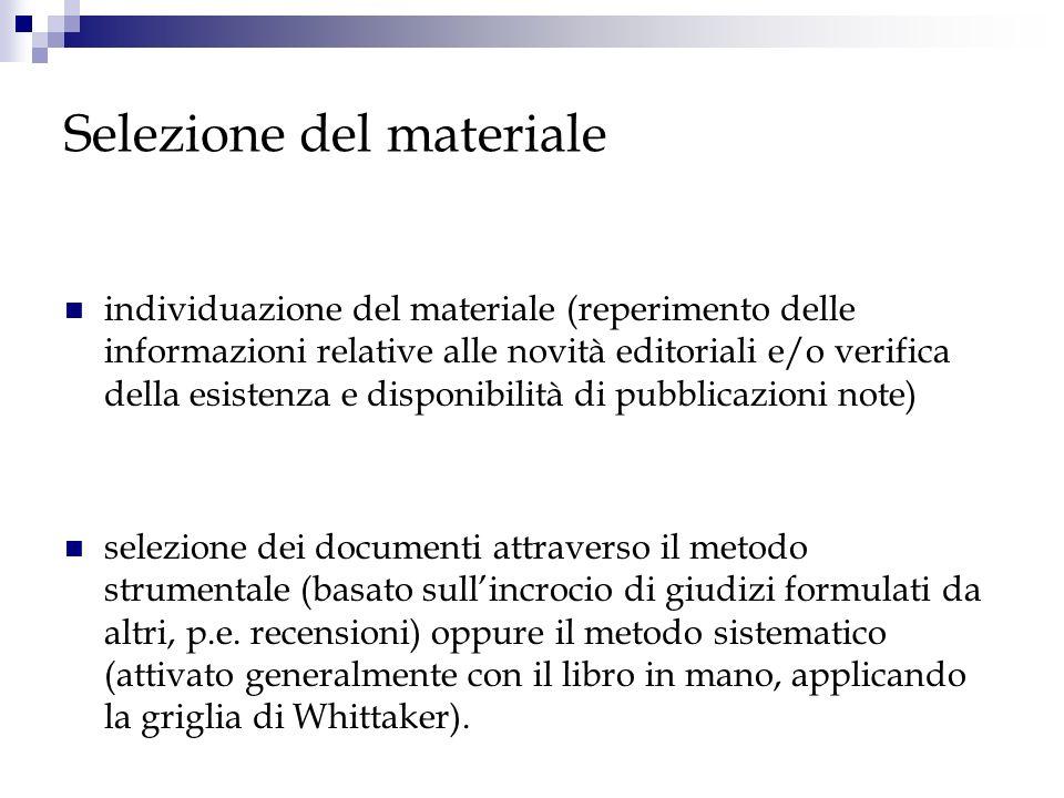 Selezione del materiale individuazione del materiale (reperimento delle informazioni relative alle novità editoriali e/o verifica della esistenza e di
