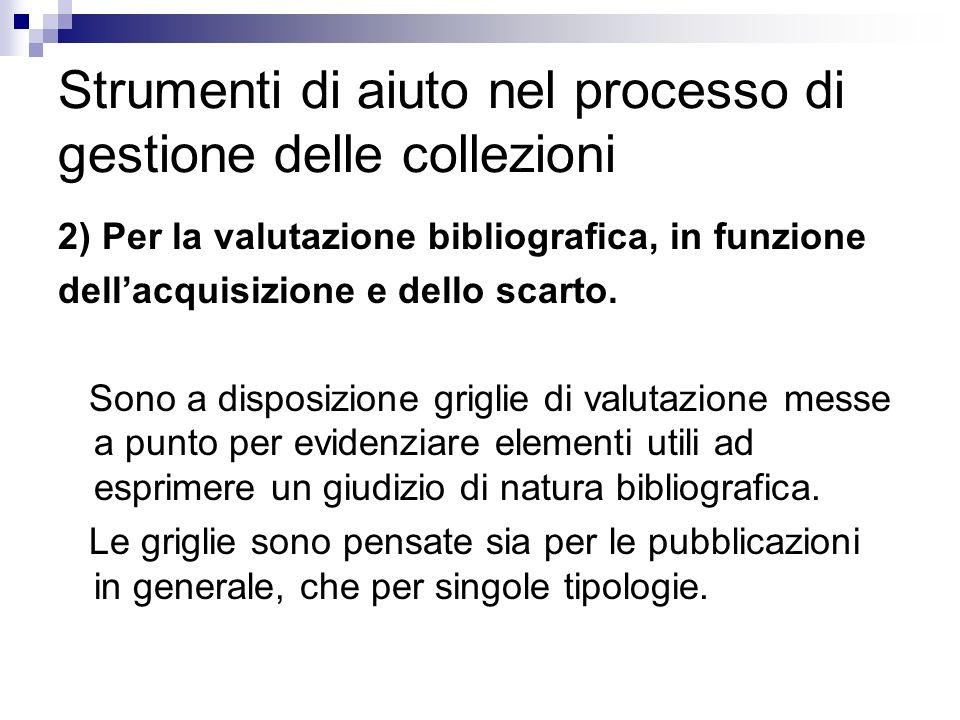 Strumenti di aiuto nel processo di gestione delle collezioni 2) Per la valutazione bibliografica, in funzione dellacquisizione e dello scarto. Sono a