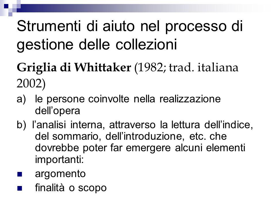 Strumenti di aiuto nel processo di gestione delle collezioni Griglia di Whittaker (1982; trad. italiana 2002) a) le persone coinvolte nella realizzazi