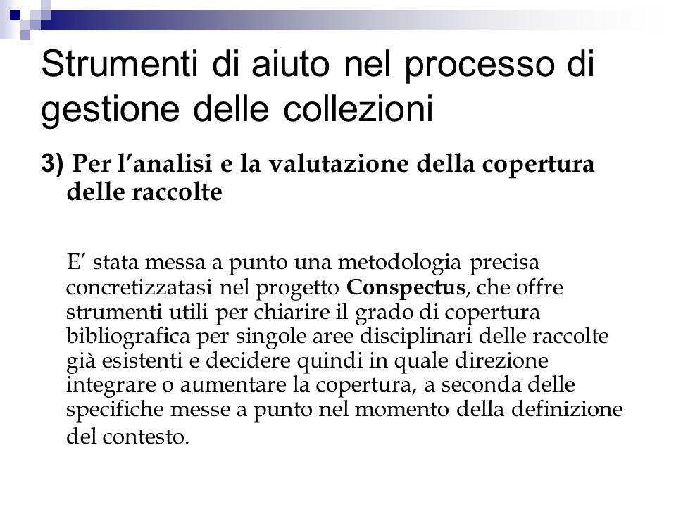Strumenti di aiuto nel processo di gestione delle collezioni 3) Per lanalisi e la valutazione della copertura delle raccolte E stata messa a punto una