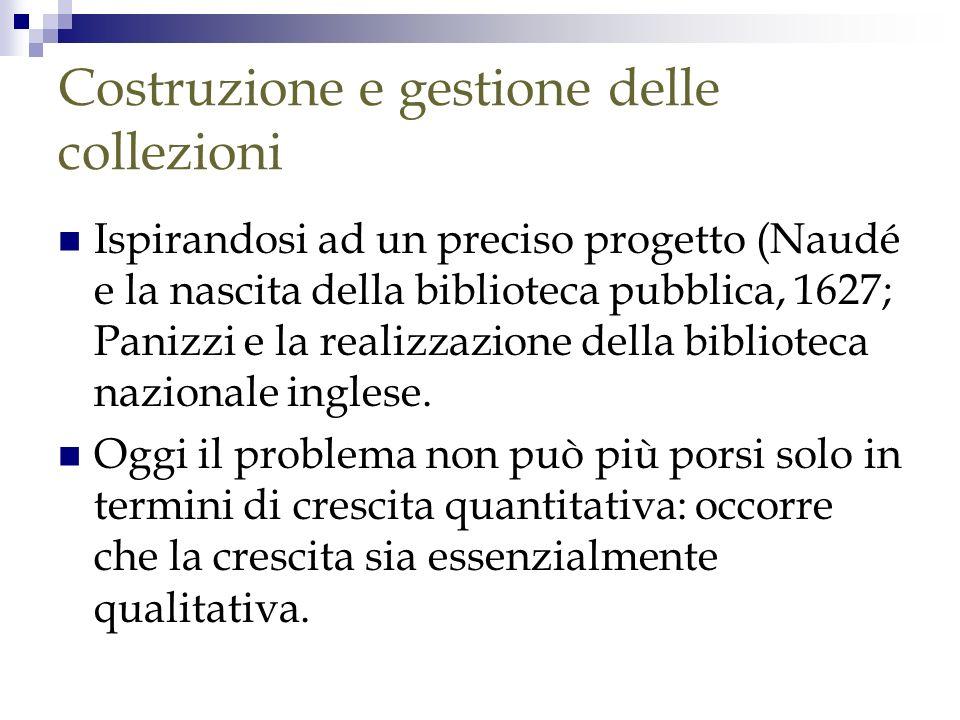 Costruzione e gestione delle collezioni Ispirandosi ad un preciso progetto (Naudé e la nascita della biblioteca pubblica, 1627; Panizzi e la realizzaz
