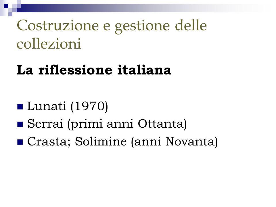 Costruzione e gestione delle collezioni La riflessione italiana Lunati (1970) Serrai (primi anni Ottanta) Crasta; Solimine (anni Novanta)