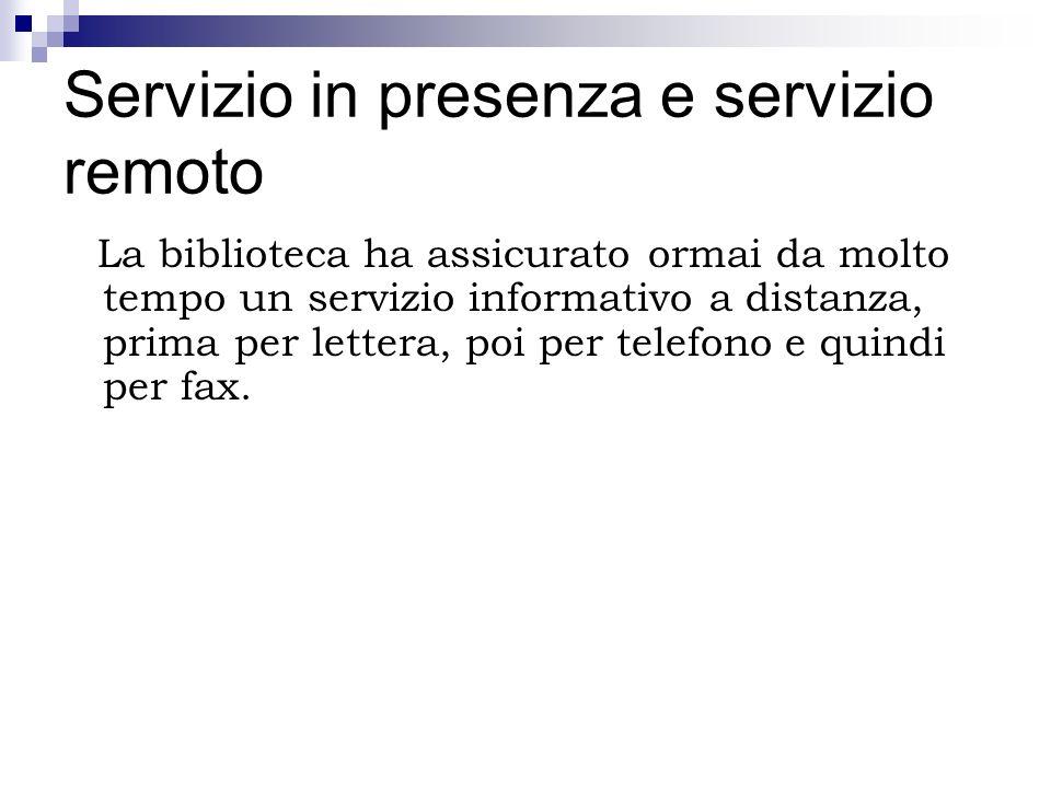 Servizio in presenza e servizio remoto La biblioteca ha assicurato ormai da molto tempo un servizio informativo a distanza, prima per lettera, poi per