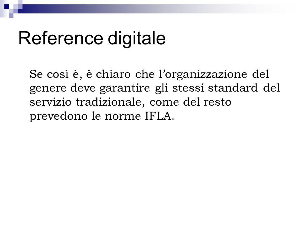 Reference digitale Se così è, è chiaro che lorganizzazione del genere deve garantire gli stessi standard del servizio tradizionale, come del resto pre