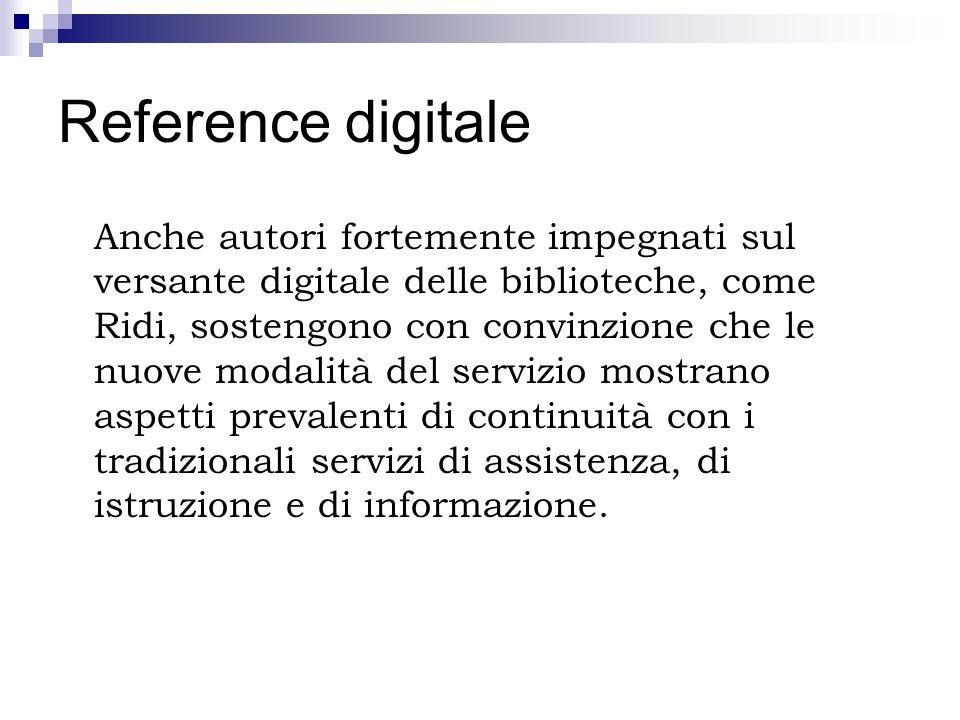 Reference digitale Anche autori fortemente impegnati sul versante digitale delle biblioteche, come Ridi, sostengono con convinzione che le nuove modal