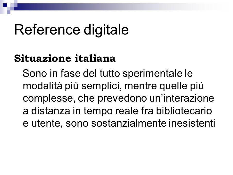 Reference digitale Situazione italiana Sono in fase del tutto sperimentale le modalità più semplici, mentre quelle più complesse, che prevedono uninte