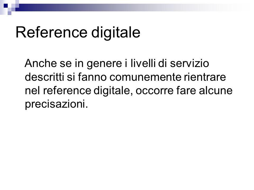 Reference digitale Anche se in genere i livelli di servizio descritti si fanno comunemente rientrare nel reference digitale, occorre fare alcune preci