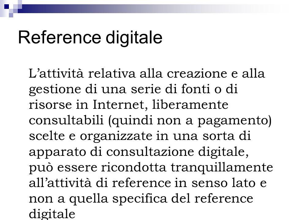 Reference digitale Lattività relativa alla creazione e alla gestione di una serie di fonti o di risorse in Internet, liberamente consultabili (quindi