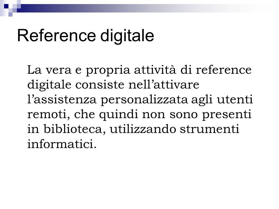 Reference digitale La vera e propria attività di reference digitale consiste nellattivare lassistenza personalizzata agli utenti remoti, che quindi no