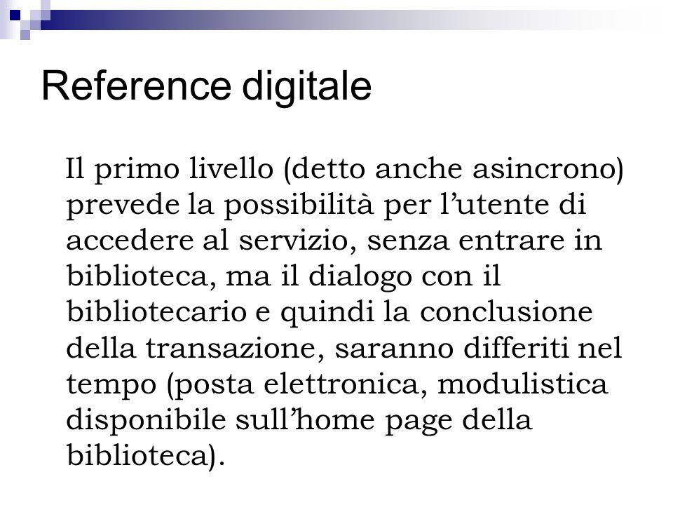 Reference digitale Il primo livello (detto anche asincrono) prevede la possibilità per lutente di accedere al servizio, senza entrare in biblioteca, m