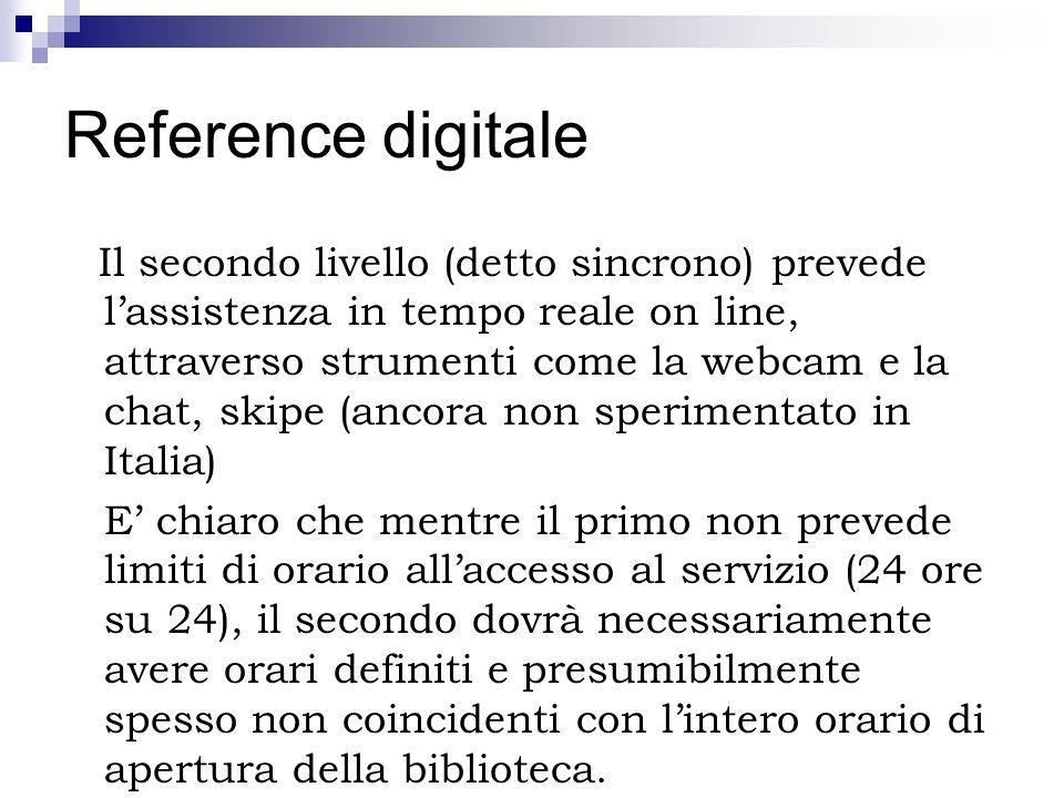 Reference digitale Il secondo livello (detto sincrono) prevede lassistenza in tempo reale on line, attraverso strumenti come la webcam e la chat, skip