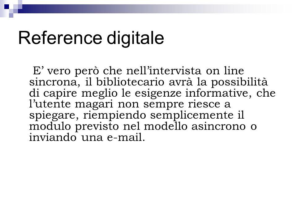 Reference digitale E vero però che nellintervista on line sincrona, il bibliotecario avrà la possibilità di capire meglio le esigenze informative, che