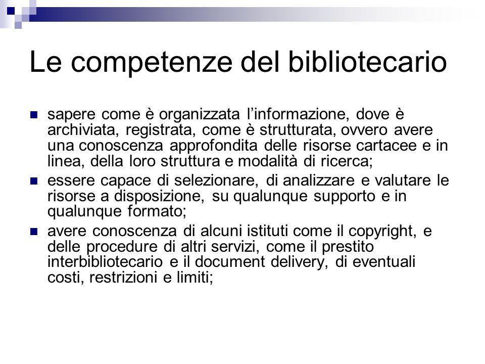 Le competenze del bibliotecario sapere come è organizzata linformazione, dove è archiviata, registrata, come è strutturata, ovvero avere una conoscenz