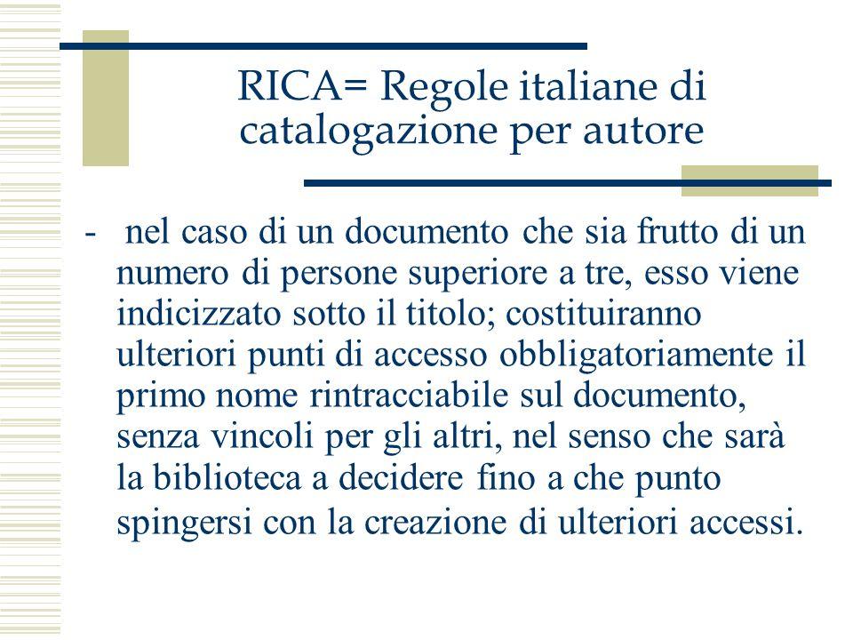 RICA= Regole italiane di catalogazione per autore - nel caso di un documento che sia frutto di un numero di persone superiore a tre, esso viene indici