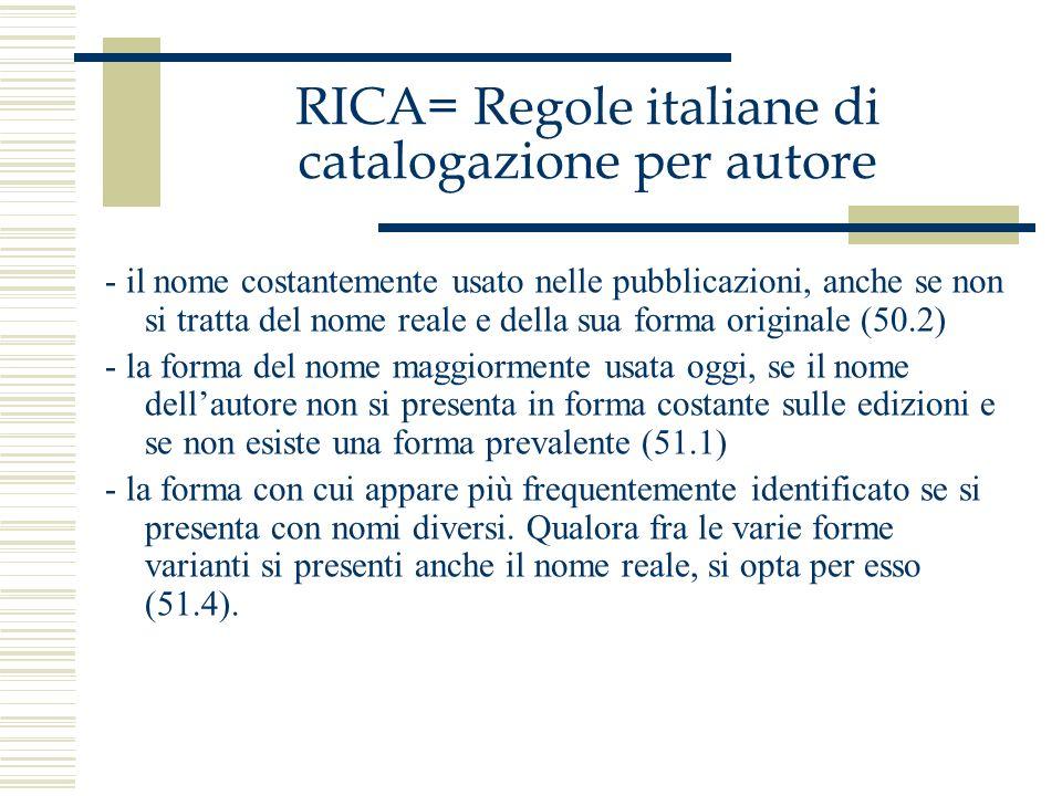RICA= Regole italiane di catalogazione per autore - il nome costantemente usato nelle pubblicazioni, anche se non si tratta del nome reale e della sua