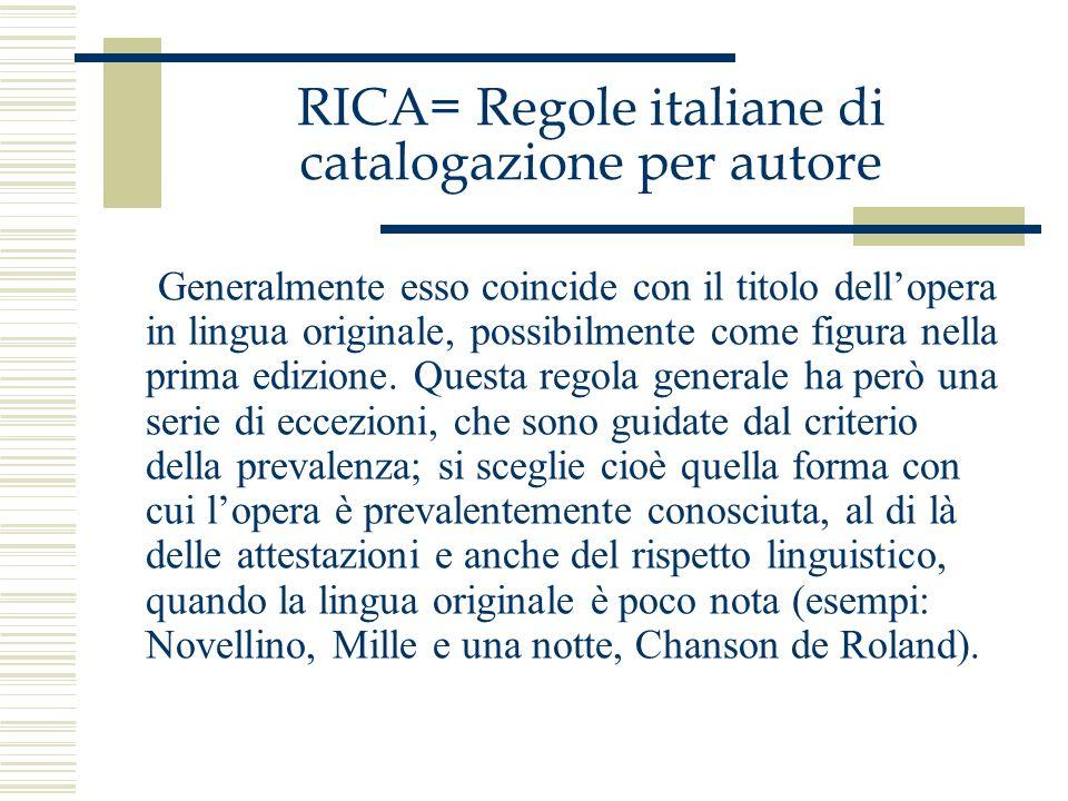 RICA= Regole italiane di catalogazione per autore Generalmente esso coincide con il titolo dellopera in lingua originale, possibilmente come figura ne