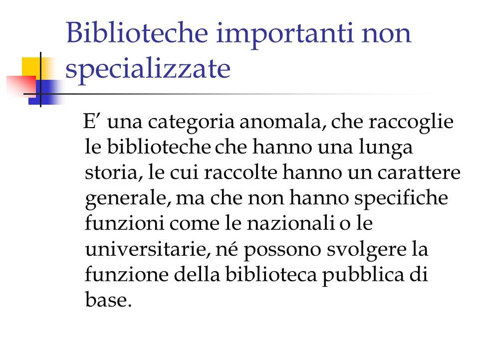Biblioteche importanti non specializzate E una categoria anomala, che raccoglie le biblioteche che hanno una lunga storia, le cui raccolte hanno un ca