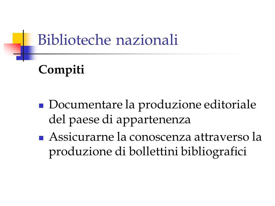 Biblioteche nazionali Compiti Documentare la produzione editoriale del paese di appartenenza Assicurarne la conoscenza attraverso la produzione di bol