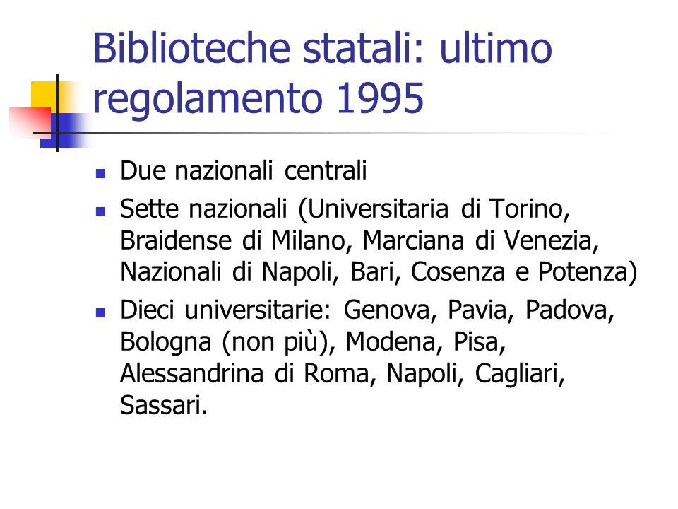 Biblioteche statali: ultimo regolamento 1995 Due nazionali centrali Sette nazionali (Universitaria di Torino, Braidense di Milano, Marciana di Venezia