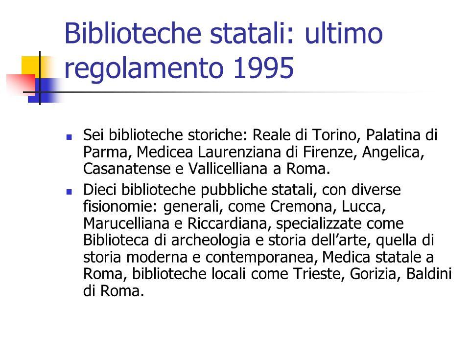 Biblioteche statali: ultimo regolamento 1995 Sei biblioteche storiche: Reale di Torino, Palatina di Parma, Medicea Laurenziana di Firenze, Angelica, C