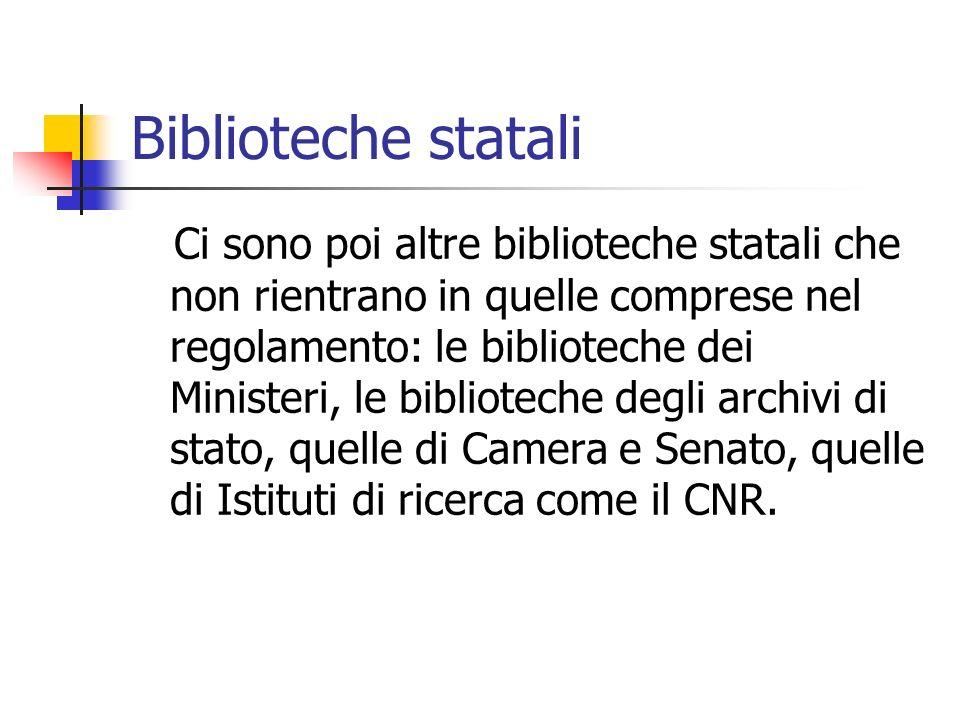 Biblioteche statali Ci sono poi altre biblioteche statali che non rientrano in quelle comprese nel regolamento: le biblioteche dei Ministeri, le bibli