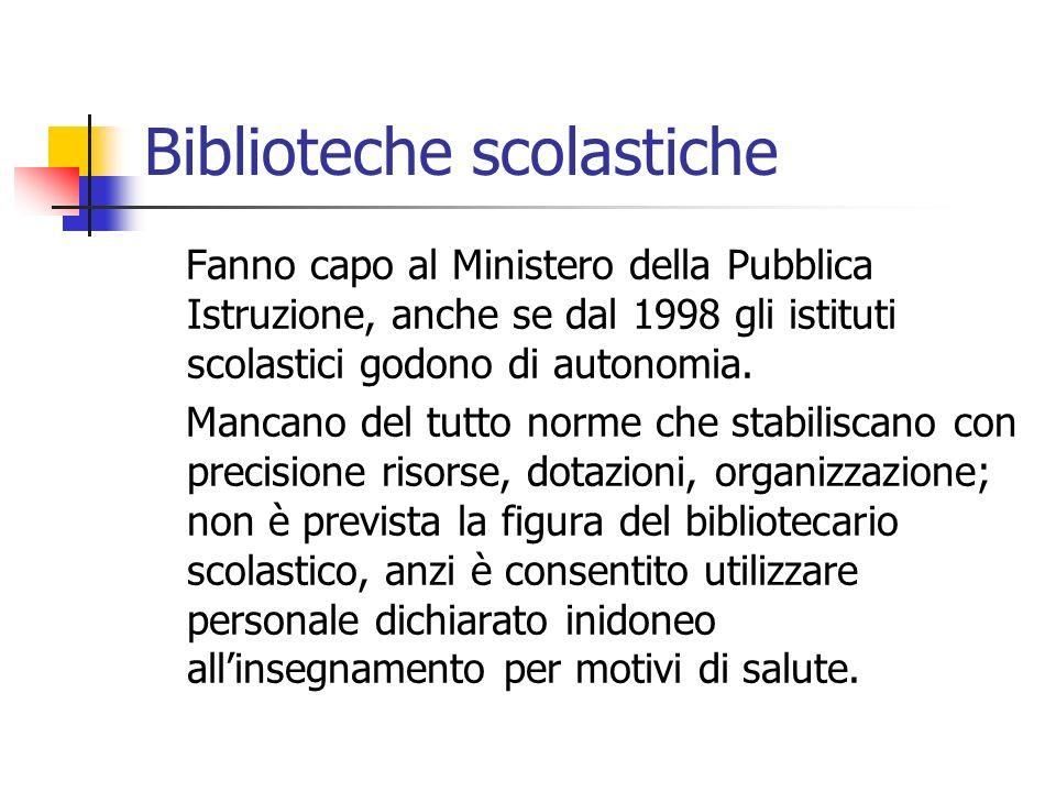 Biblioteche scolastiche Fanno capo al Ministero della Pubblica Istruzione, anche se dal 1998 gli istituti scolastici godono di autonomia. Mancano del