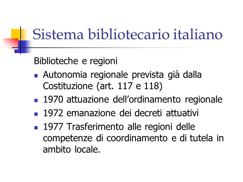 Sistema bibliotecario italiano Biblioteche e regioni Autonomia regionale prevista già dalla Costituzione (art. 117 e 118) 1970 attuazione dellordiname