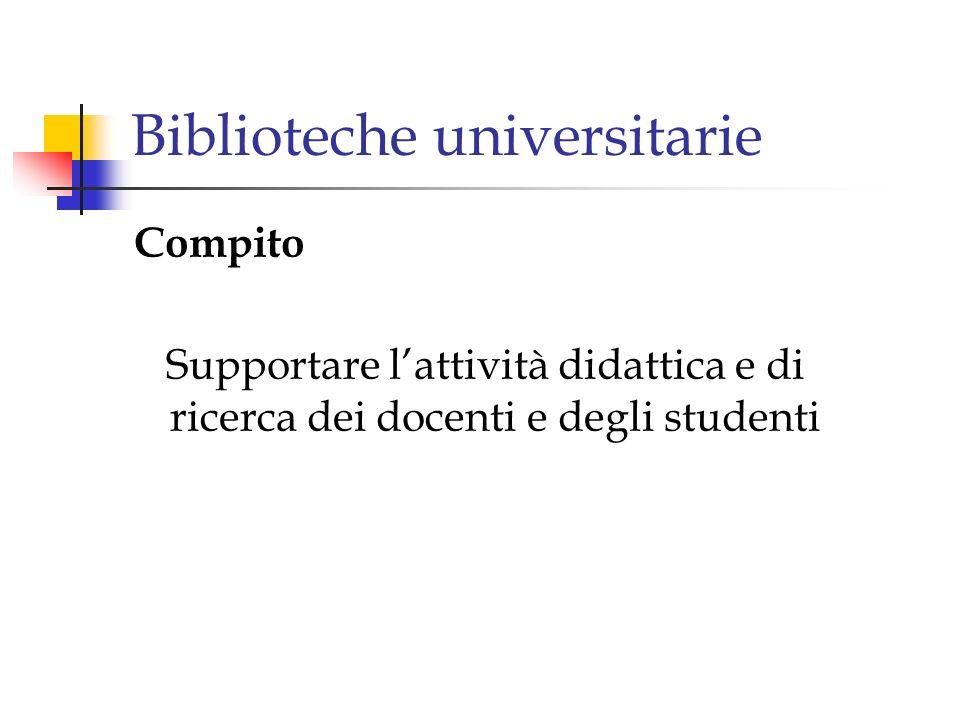 Biblioteche universitarie Compito Supportare lattività didattica e di ricerca dei docenti e degli studenti