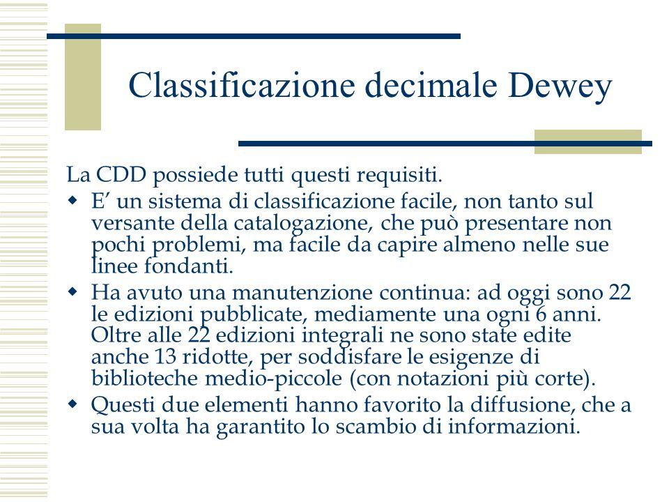 Classificazione decimale Dewey La CDD possiede tutti questi requisiti. E un sistema di classificazione facile, non tanto sul versante della catalogazi