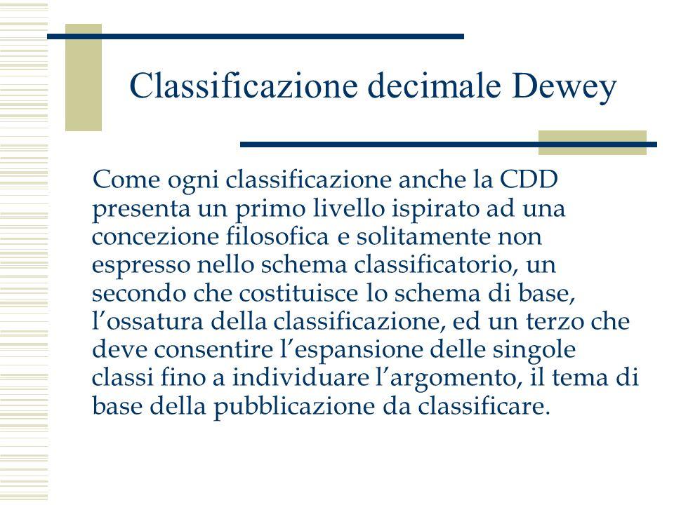 Classificazione decimale Dewey Come ogni classificazione anche la CDD presenta un primo livello ispirato ad una concezione filosofica e solitamente no